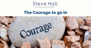 The Courage to go in