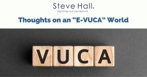 """Thoughts on an """"E-VUCA"""" World"""